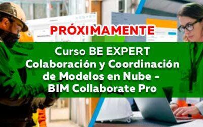 PRÓXIMAMENTE: Curso BE EXPERT   Colaboración y Coordinación de Modelos en Nube – BIM Collaborate Pro