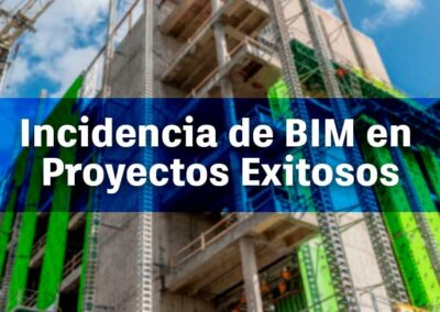 Incidencia de BIM en algunos Proyectos Éxitosos