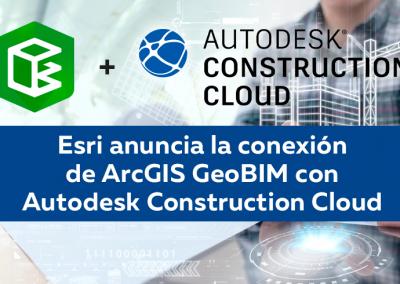 Esri anuncia la conexión de ArcGIS GeoBIM con Autodesk Construction Cloud